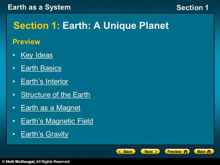 Earth as a System Section 1 Section 1: Earth: A Unique Planet Preview Key Ideas Earth Basics Earth's Interior Structure of the Earth Earth as a Magnet.