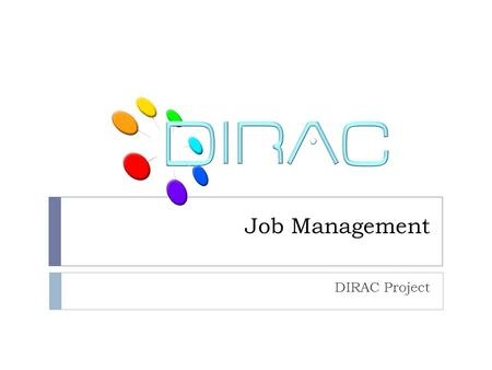 Job Management DIRAC Project. Overview  DIRAC JDL  DIRAC Commands  Tutorial Exercises  What do you have learned? KEK 10/2012DIRAC Tutorial.