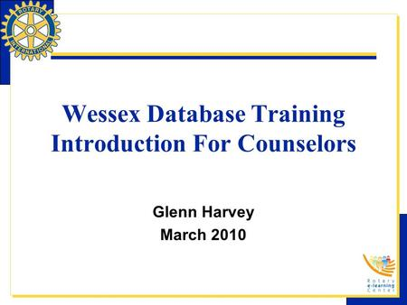 Wessex Database Training Introduction For Counselors Glenn Harvey March 2010.