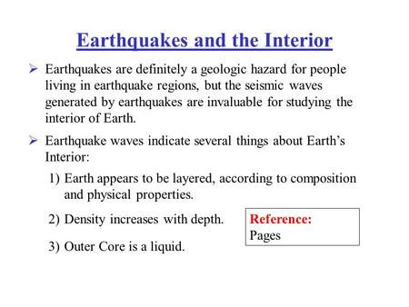 Earthquakes and the Interior  Earthquakes are definitely a geologic hazard for people living in earthquake regions, but the seismic waves generated by.