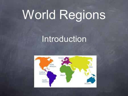 World Regions Introduction. Learning about the World Despite differences in appearance, language or ways of life, the people of the world share basic.