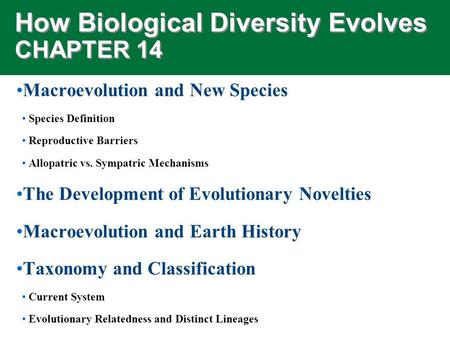 How Biological Diversity Evolves CHAPTER 14 Macroevolution and New Species Species Definition Reproductive Barriers Allopatric vs. Sympatric Mechanisms.