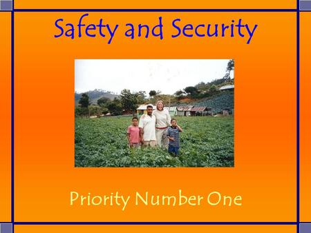 Priority Number One Safety and Security. Safety and Security: Before your Arrival Site Identification, Selection, Preparation & Development (Programming.