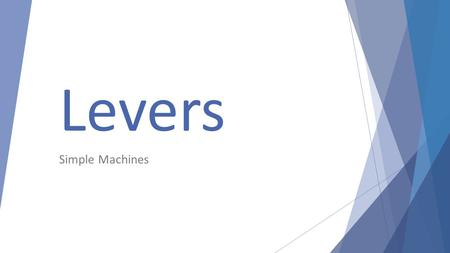 Levers Simple Machines. Levers are used to help lift heavy objects.