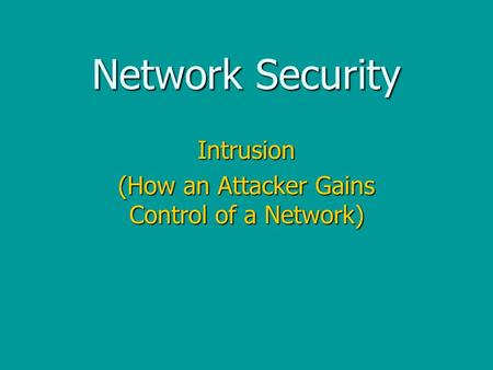 <strong>Network</strong> Security Intrusion (How an Attacker Gains Control of a <strong>Network</strong>)