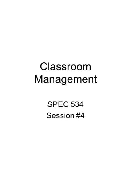 Classroom Management SPEC 534 Session #4. Objectives Identify legal issues, guidelines, and educator responsibilities for best practice in classroom and.