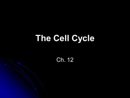 The Cell Cycle Ch. 12. Cell Cycle – life of a cell from its origin in the division of a parent cell until its own division into two. Cell division allows.