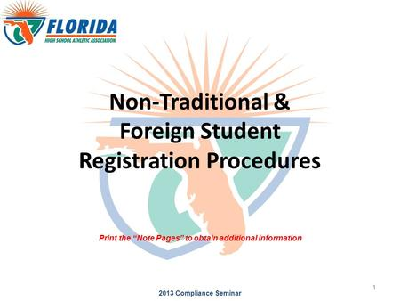 "Non-Traditional & Foreign Student Registration Procedures 2013 Compliance Seminar 1 Print the ""Note Pages"" to obtain additional information."