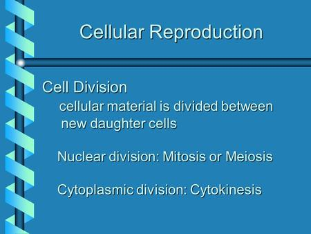 Cellular Reproduction Cell Division cellular material is divided between new daughter cells cellular material is divided between new daughter cells Nuclear.