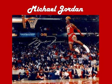 Research Michael Jordan arguably could be the best basketball player ever. Michael Jordan was born on February 17, 1963 in Brooklyn, New York. At the.