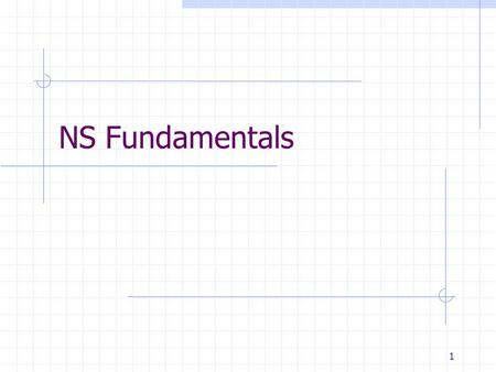 1 NS Fundamentals. USC INFORMATION SCIENCES INSTITUTE 2 OTcl and C++: The Duality C++ OTcl Pure C++ objects Pure OTcl objects C++/OTcl split objects ns.