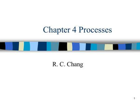 1 Chapter 4 Processes R. C. Chang. 2 Linux Processes n Each process is represented by a task_struct data structure (task and process are terms that Linux.