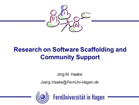 Research on Software Scaffolding and Community Support Jörg M. Haake