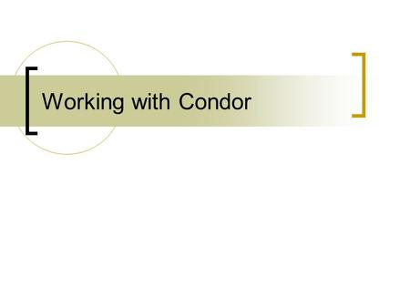 Working with Condor. Links: Condor's homepage:    Condor manual (for the version currently.