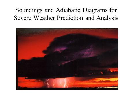 Soundings and Adiabatic Diagrams for Severe Weather Prediction and Analysis.