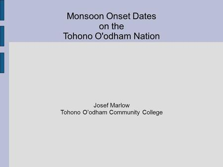 Monsoon Onset Dates on the Tohono O'odham Nation Josef Marlow Tohono O'odham Community College.