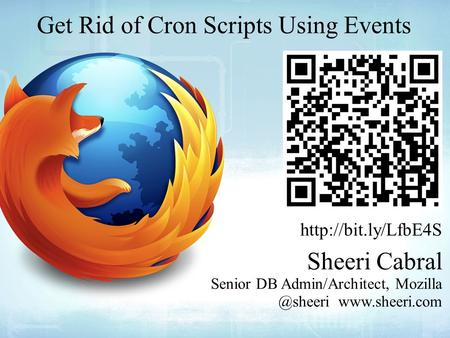 Get Rid of Cron Scripts Using Events  Sheeri Cabral Senior DB Admin/Architect,