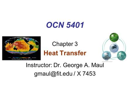 OCN 5401 Chapter 3 Heat Transfer Instructor: Dr. George A. Maul / X 7453.