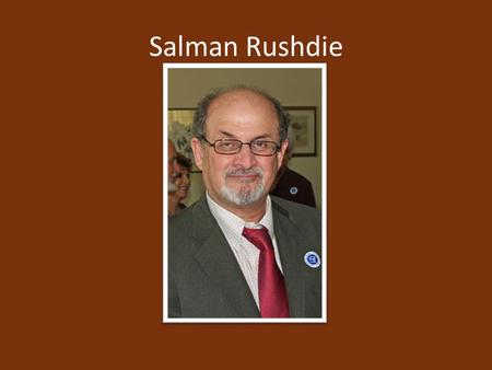 Salman Rushdie. -Born June 19, 1947 -Well educated family -Studied at King's College in Cambridge.