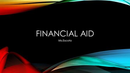 FINANCIAL AID Ms.Escoto.  ancial_aid_in_the_bag.