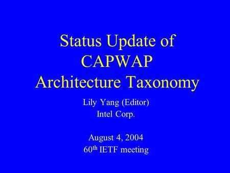 Status Update of CAPWAP Architecture Taxonomy Lily Yang (Editor) Intel Corp. August 4, 2004 60 th IETF meeting.
