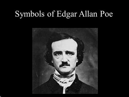 Symbols of Edgar Allan Poe The Eye Considered to be the window of the soul A way to see into someone; to know what they are thinking.