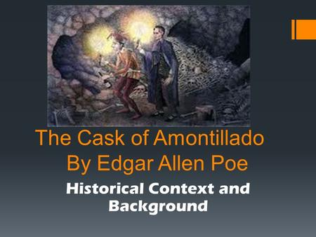 The Cask of Amontillado By Edgar Allen Poe Historical Context and Background.