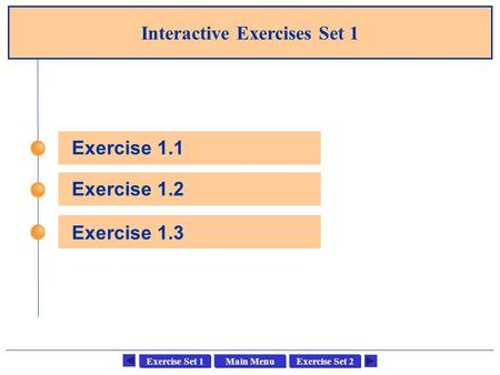 Main MenuExercise Set 1Exercise Set 2 Interactive Exercises Set 1 Exercise 1.1 Exercise 1.2 Exercise 1.3.