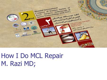 How I Do MCL Repair M. Razi MD;. Anatomy Medial structures MCL POL postero-medial capsular ligament Augmented by dynamic effect of semimembranosus.