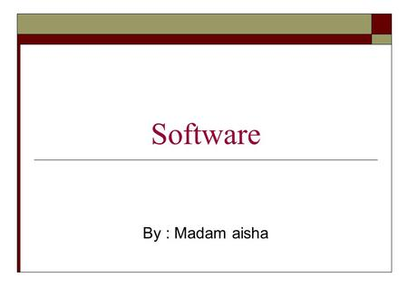 Software By : Madam aisha. Hardware: The physical equipment in a computing environment such as the computer and its peripheral devices printers, speakers...