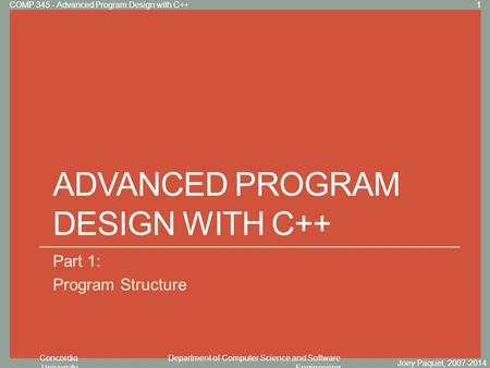 Concordia University Department of Computer Science and Software Engineering Click to edit Master title style ADVANCED PROGRAM DESIGN WITH C++ Part 1: