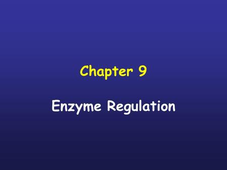 Chapter 9 Enzyme Regulation.