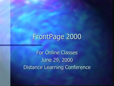 FrontPage 2000 For Online Classes June 29, 2000 Distance Learning Conference.