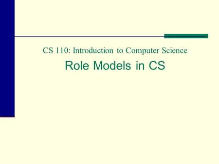 CS 110: Introduction to Computer Science Role Models in CS.