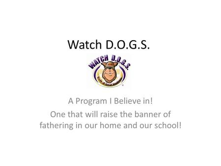 Watch D.O.G.S. A Program I Believe in! One that will raise the banner of fathering in our home and our school!