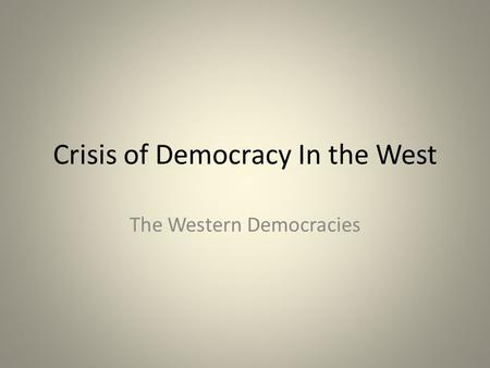 Crisis of Democracy In the West The Western Democracies.