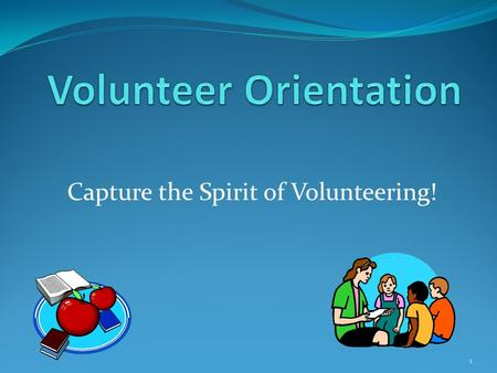 1 Capture the Spirit of Volunteering!. Complete and submit a district volunteer application, on the school computer. Sign up for activities that interest.