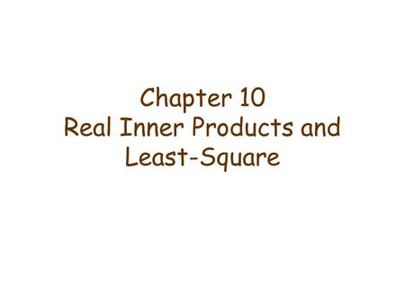 Chapter 10 Real Inner Products and Least-Square. 10.1 Introduction To any two vectors u and v of the same dimension having real components, we associate.