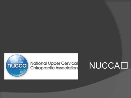 NUCCA. Why Upper Cervical?  Insert your own personal reasoning here!