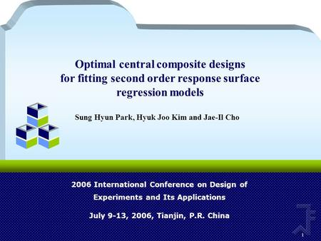 1 2006 International Conference on Design of Experiments and Its Applications July 9-13, 2006, Tianjin, P.R. China Sung Hyun Park, Hyuk Joo Kim and Jae-Il.
