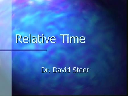 Relative Time Dr. David Steer Introduction Relative Time - How do scientists determine the sequence of geological events? Relative Time - How do scientists.
