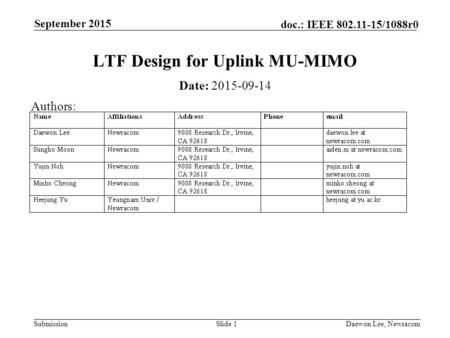 Submission doc.: IEEE 802.11-15/1088r0 September 2015 Daewon Lee, NewracomSlide 1 LTF Design for Uplink MU-MIMO Date: 2015-09-14 Authors: