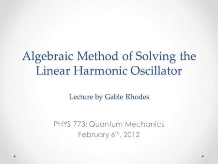 PHYS 773: Quantum Mechanics February 6th, 2012