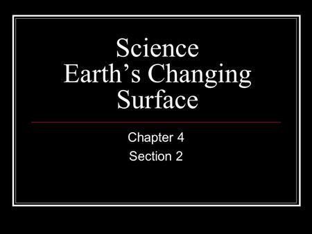 Science Earth's Changing Surface Chapter 4 Section 2.