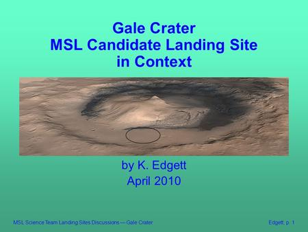 MSL Science Team Landing Sites Discussions — Gale CraterEdgett, p. 1 Gale Crater MSL Candidate Landing Site in Context by K. Edgett April 2010.