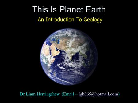 This Is Planet Earth Dr Liam Herringshaw ( – An Introduction To Geology.