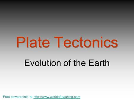 Plate Tectonics Evolution of the Earth Free powerpoints at