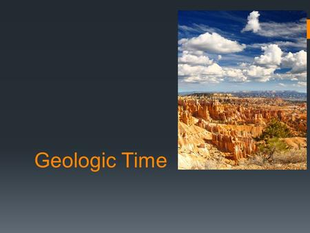 Geologic Time. By examining layers of sedimentary rock, geologists developed a time scale for dividing up earth history. Earlier in the 20 th century,