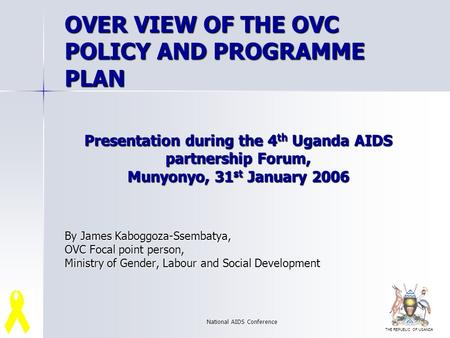 THE REPUBLIC OF UGANDA National AIDS Conference Presentation during the 4 th Uganda AIDS partnership Forum, Munyonyo, 31 st January 2006 By James Kaboggoza-Ssembatya,