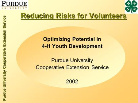 Purdue University Cooperative Extension Service Reducing Risks for Volunteers Optimizing Potential in 4-H Youth Development Purdue University Cooperative.